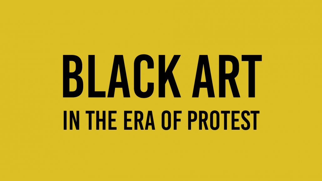 Black Art in the Era of Protest