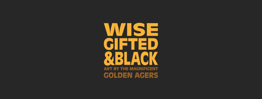 Wise, Gifted, and Black: Art by the Magnificent Golden Agers